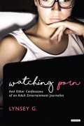 Watching Porn: And Other Confessions of an Adult Entertainment Journalist 9781468315325