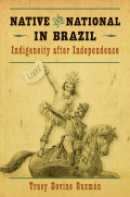 Native and National in Brazil: Indigeneity after Independence 9781469602103