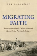 Migrating Faith: Pentecostalism in the United States and Mexico in the Twentieth Century 9781469624075