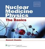 """""""Nuclear Medicine Physics: The Basics: The Basics"""" (9781469833866)"""