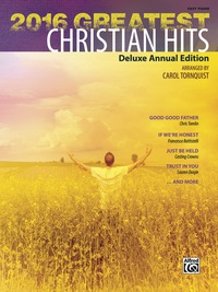 2016 Greatest Christian Hits: Deluxe Annual Easy Piano Edition              by             Carol Tornquist