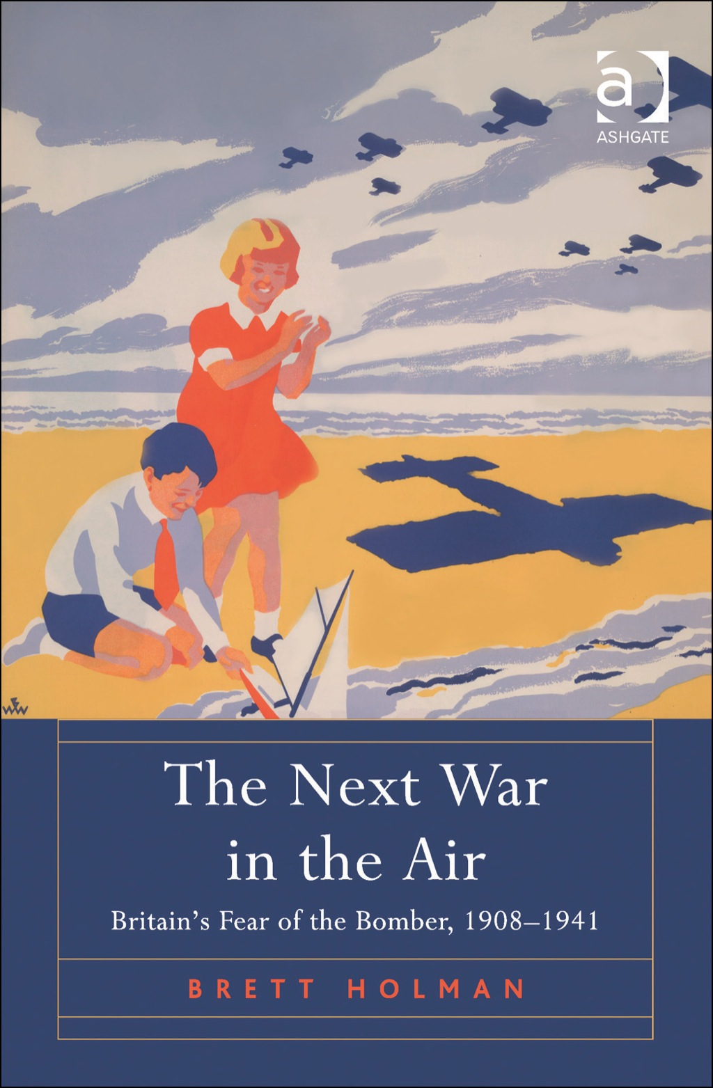 The Next War in the Air: Britain's Fear of the Bomber  1908–1941 (eBook Rental)