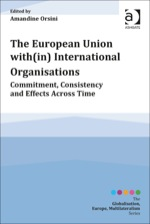 """The European Union with(in) International Organisations: Commitment, Consistency and Effects across Time"" (9781472424174)"