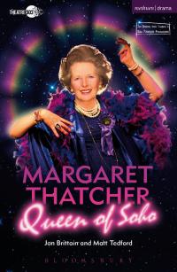 Margaret Thatcher Queen of Soho              by             Jon Brittain; Matt Tedford