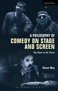 A Philosophy of Comedy on Stage and Screen              by             Shaun May