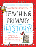 Bloomsbury Curriculum Basics: Teaching Primary History 9781472920645