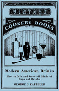 Modern American Drinks - How to Mix and Serve all Kinds of Cups and Drinks 9781473339330