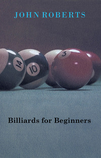 Billiards for Beginners              by             John Roberts