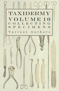 Taxidermy Vol.10 Collecting Specimens - The Collection and Displaying Taxidermy Specimens 9781473353541