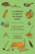 A Camper's Guide to Weather Signs - A Collection of Historical Camping Guides on How to Predict the Weather 9781473355774