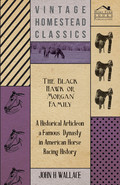 The Black Hawk or Morgan Family - A Historical Article on a Famous Dynasty in American Horse Racing History 9781473356184
