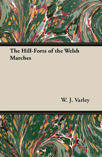 The Hill-Forts of the Welsh Marches              by             W. J. Varley