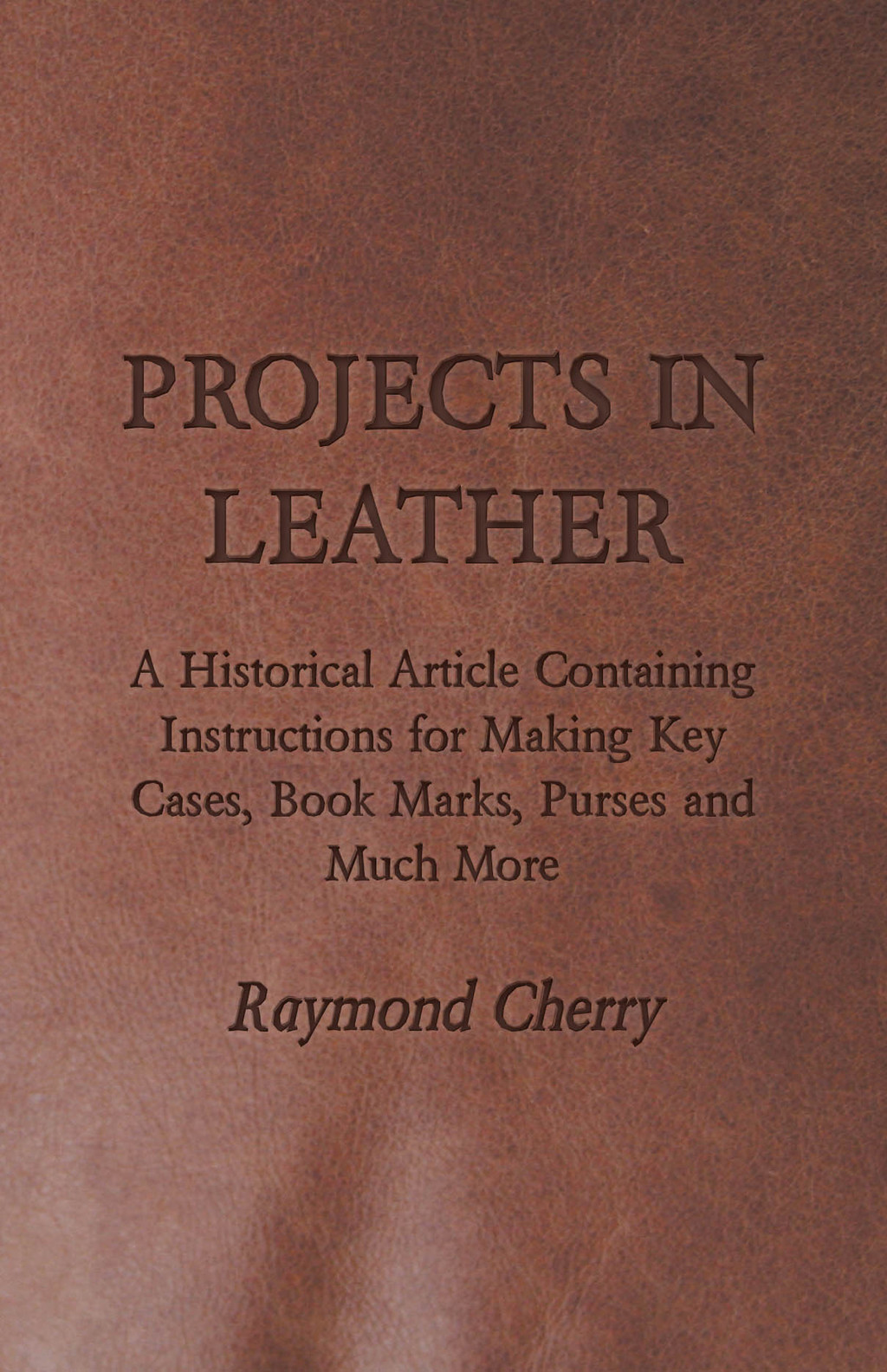 Projects in Leather - A Historical Article Containing Instructions for Making Key Cases  Book Marks  Purses and Much More (eBook) (9781473356894) photo