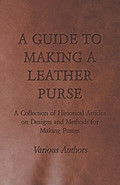 A Guide to Making a Leather Purse - A Collection of Historical Articles on Designs and Methods for Making Purses (9781473356900) photo