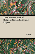 The Children's Book of Religious Stories, Poetry and Prayers 9781473358638