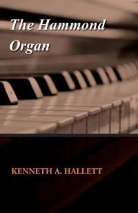 The Hammond Organ              by             Kenneth A. Hallett