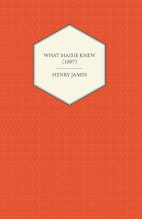 What Maisie Knew (1897)              by             Henry James