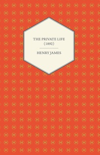 The Private Life (1892)              by             Henry James
