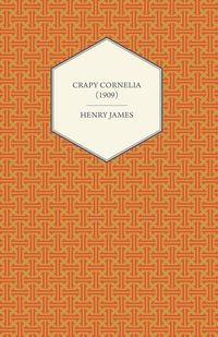 Crapy Cornelia (1909)              by             Henry James