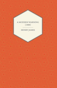 A Modern Warning (1888)              by             Henry James