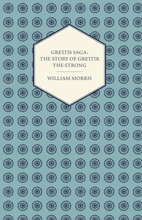 Grettis Saga: The Story of Grettir the Strong              by             William Morris