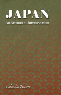 Japan - An Attempt at Interpretation              by             Lafcadio Hearn