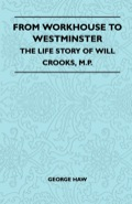 From Workhouse To Westminster - The Life Story Of Will Crooks, M.P. 9781473384880