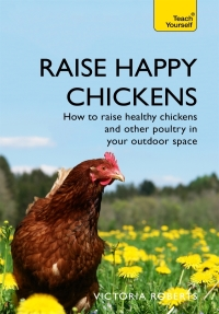 Raise Happy Chickens              by             Victoria Roberts