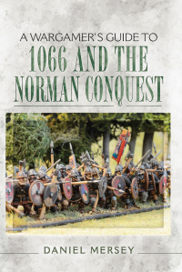 A Wargamer's Guide to 1066 and the Norman Conquest              by             Daniel Mersey