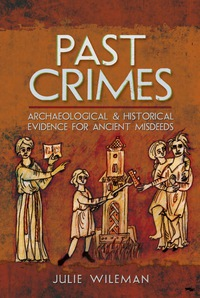 Past Crimes: Archaeological              by             Wileman, Julie Rosemary