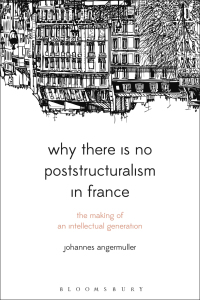Why There Is No Poststructuralism in France              by             Johannes Angermuller
