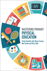 Mastering Primary Physical Education              by             Kristy Howells; Alison Carney; Neil Castle; Rich Little