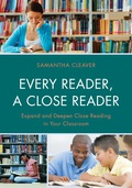 Every Reader a Close Reader: Expand and Deepen Close Reading in Your Classroom 9781475814750