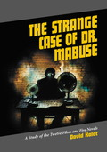 The Strange Case of Dr. Mabuse: A Study of the Twelve Films and Five Novels 9781476601076