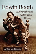 Edwin Booth: A Biography and Performance History 9781476601465