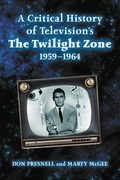 A Critical History of Television's The Twilight Zone, 1959-1964 9781476610382