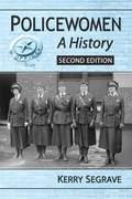 Policewomen: A History, 2d ed. 9781476612102