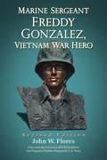 Marine Sergeant Freddy Gonzalez, Vietnam War Hero, Rev. Ed.
