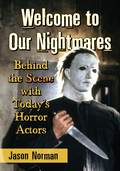 Welcome to Our Nightmares: Behind the Scene with Today's Horror Actors 9781476617244