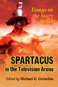 Spartacus in the Television Arena: Essays on the Starz Series 9781476620305