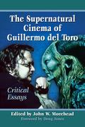 The Supernatural Cinema of Guillermo del Toro: Critical Essays 9781476620756