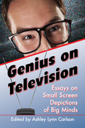 Genius on Television: Essays on Small Screen Depictions of Big Minds 9781476622071