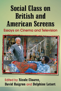 Social Class on British and American Screens: Essays on Cinema and Television 9781476623122