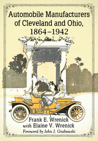Automobile Manufacturers of Cleveland and Ohio, 1864-1942              by             Frank E. Wrenick; Elaine V. Wrenick