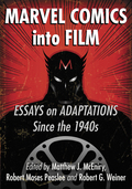 Marvel Comics into Film: Essays on Adaptations Since the 1940s 9781476624112
