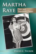 Martha Raye: Film and Television Clown 9781476624273