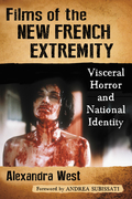 Films of the New French Extremity: Visceral Horror and National Identity 9781476625119