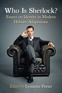 Who Is Sherlock Essays On Identity In Modern Holmes Adaptations  Essays On Identity In Modern Holmes Adaptations