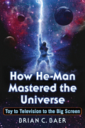 How He-Man Mastered the Universe: Toy to Television to the Big Screen 9781476627069