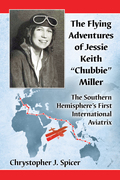"The Flying Adventures of Jessie Keith """"Chubbie"""" Miller: The Southern Hemisphere's First International Aviatrix"" 9781476627328"
